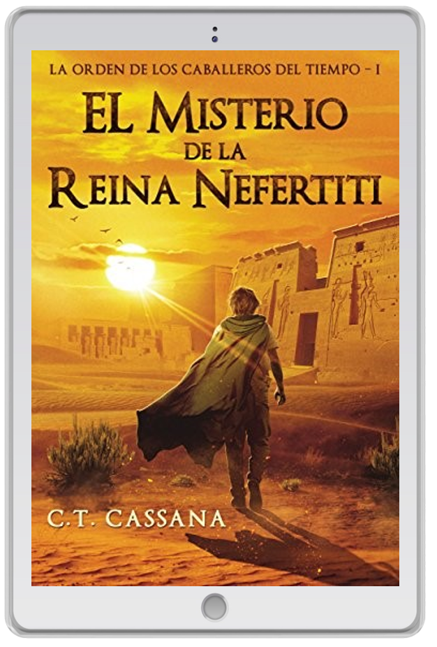 «El misterio de la reina Nefertiti (La orden de los caballeros del tiempo I)», C. T. Cassana