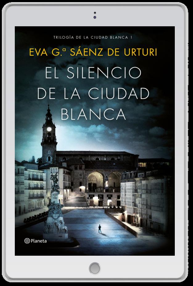«El silencio del a ciudad blanca», Eva García Sáenz de Urturi (Trilogía de la ciudad blanca I)