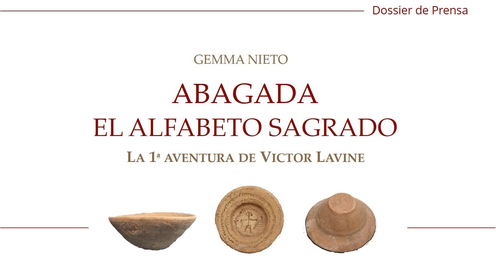 """Dossier de prensa de la novela """"Abagada, el alfabeto sagrado"""", escrita por Gemma Nieto y con Victor Lavine como protagonista"""