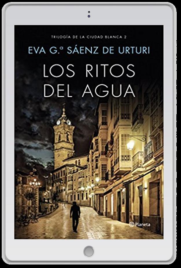 «Los ritos del agua», Eva García Sáenz de Urturi (Trilogía de la ciudad blanca II)